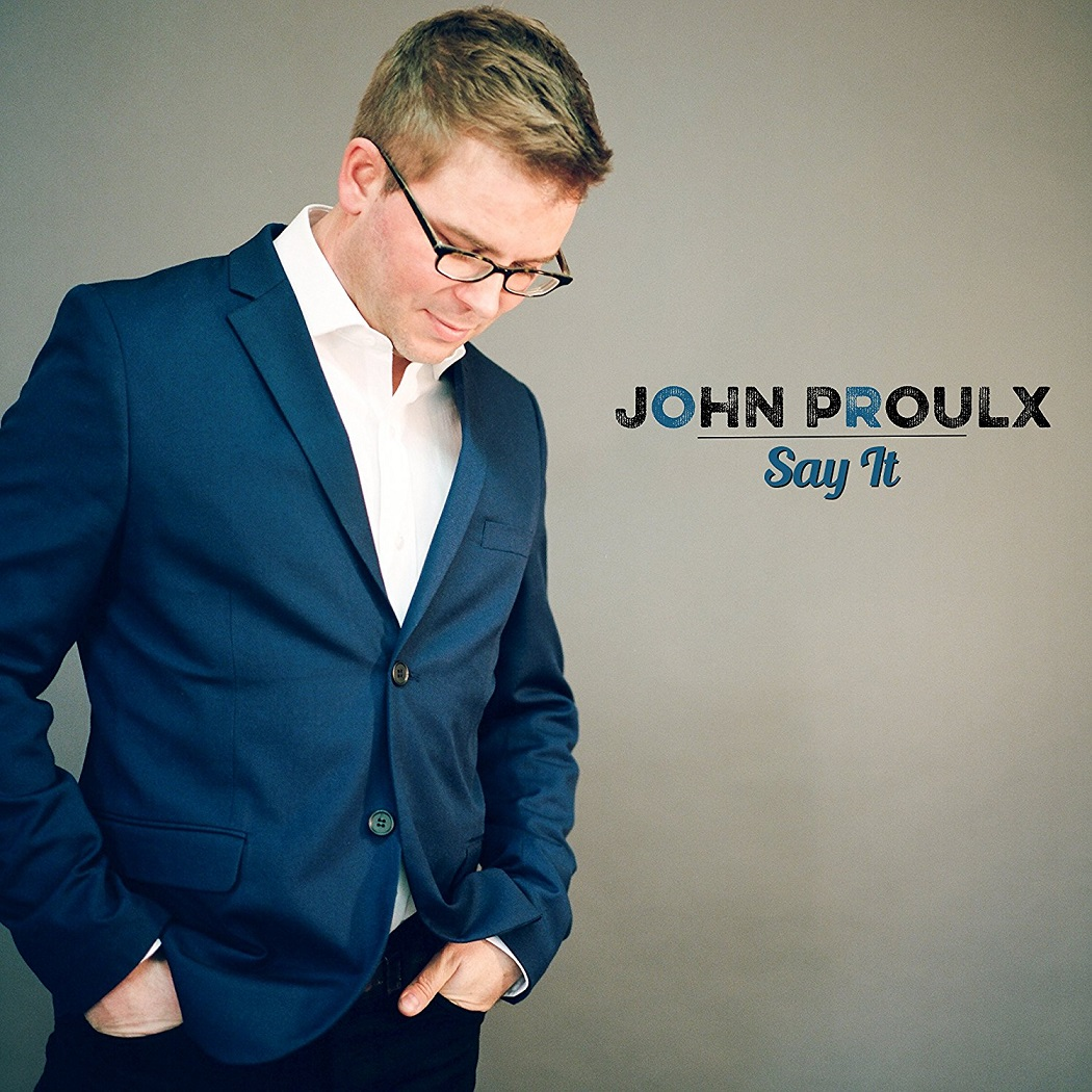 28d8e103d5411 Republic of Jazz  John Proulx - Say It (ArtistShare 2018)