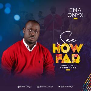 Ema Onyx, See How Far Lyrics