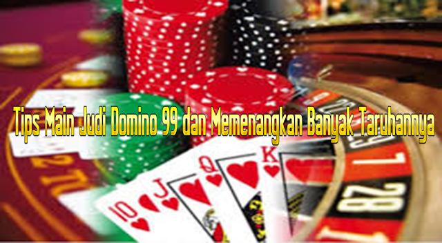 Tips Main Judi Domino 99 dan Memenangkan Banyak Taruhannya