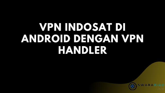 VPN Indosat di Android dengan VPN Handler