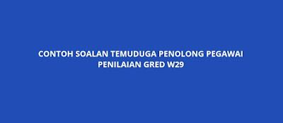 Contoh Soalan Temuduga Penolong Pegawai Penilaian Gred W29