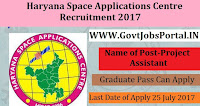 Haryana Space Applications Centre Recruitment 2017– 15 Project Assistant