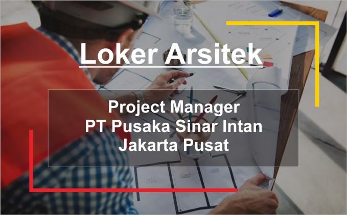 loker arsitek project manager lokasi jakarta pusat