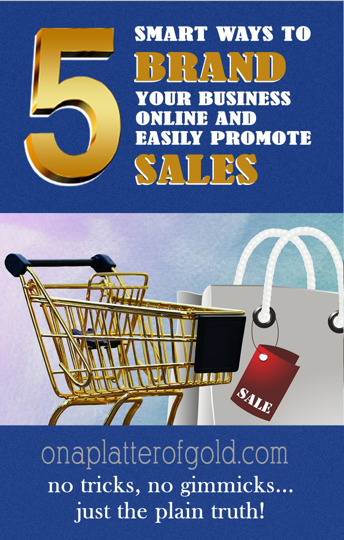 5 Smart Ways To Easily Build & Brand Your Business Online And Promote Sales