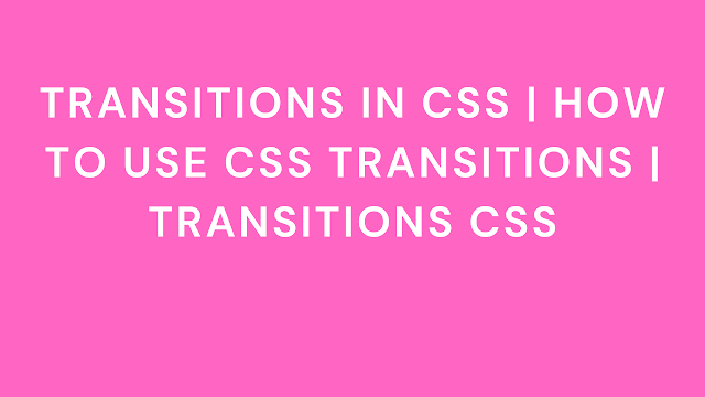 Transitions in CSS | How to use CSS Transitions | Transitions CSS