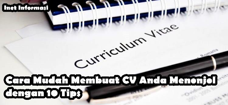 Cara Mudah Membuat CV Anda Menonjol dengan 10 Tips yang bisa anda coba untuk Membuat Cv Sebagus mungkin dan mendapat perhatian lebih.