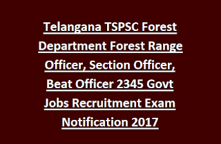 Telangana TSPSC Forest Department Forest Range Officer, Section Officer, Beat Officer 2345 Govt Jobs Recruitment Exam Notification 2017