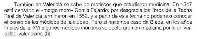 Es gracioso cuando un catalanista asegura que los musulmanes valencianos desaparecieron cuando Jaime I. Cuando aún siglos después hubo hasta médicos... * J. Maiso; Rito y medicina en los sanadores moriscos. Sahrq al-Andalus, nº 8, 1991