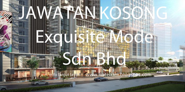 Jawatan kosong exquisite mode sdn bhd 2017 for Exquisit mode