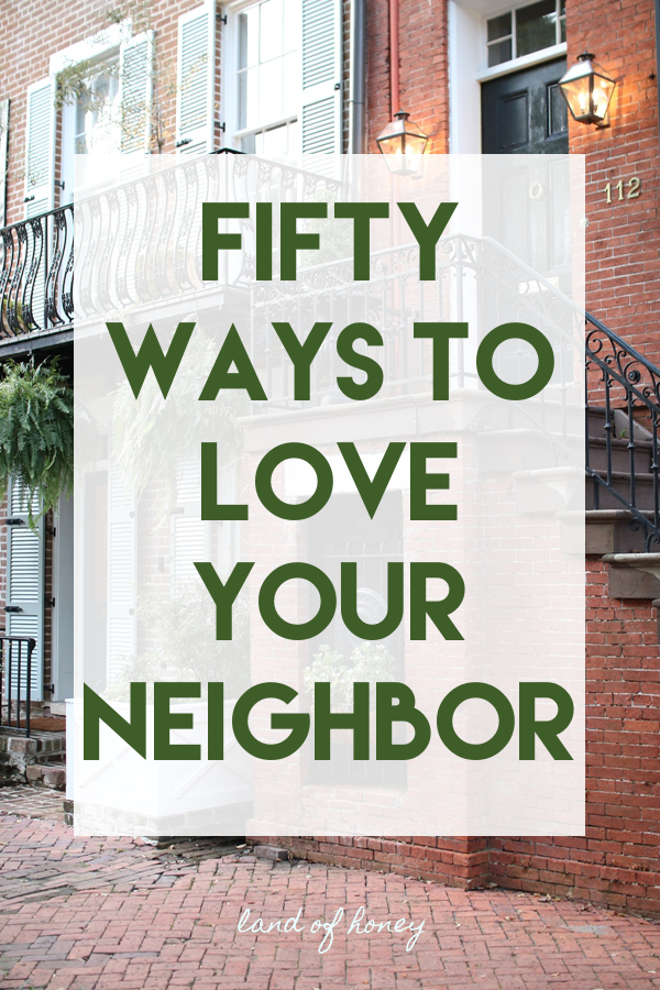 Here are fifty easy ways to love your neighbor and to walk out this commandment | Land of Honey