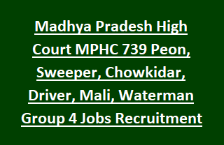 Madhya Pradesh High Court MPHC 739 Peon, Sweeper, Chowkidar, Driver, Mali, Waterman Group 4 Jobs Recruitment 2017