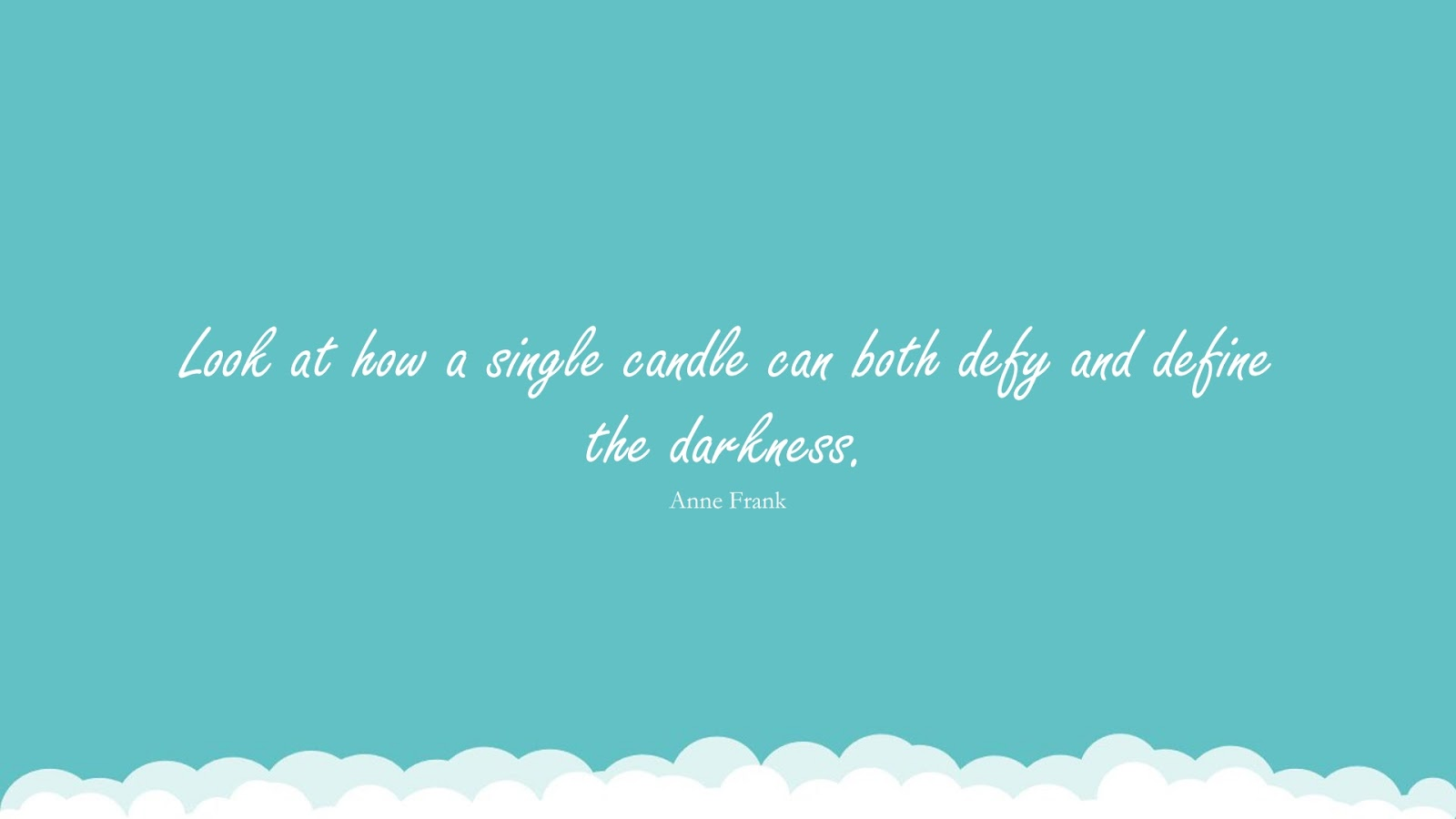 Look at how a single candle can both defy and define the darkness. (Anne Frank);  #HopeQuotes