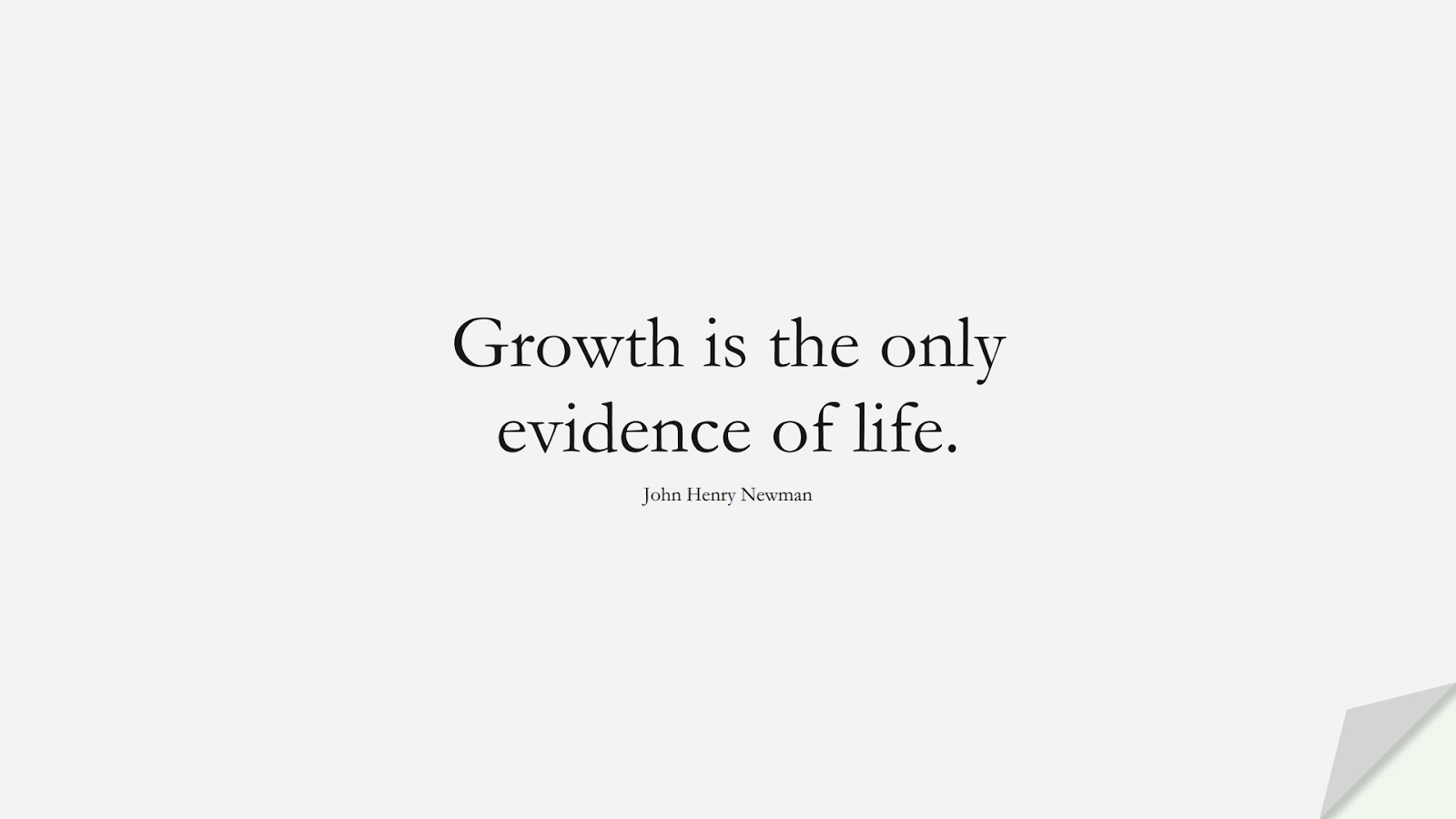 Growth is the only evidence of life. (John Henry Newman);  #ChangeQuotes
