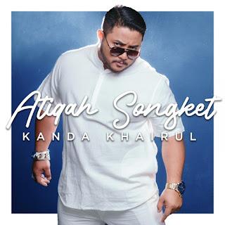 Kanda Khairul - Atiqah Songket MP3