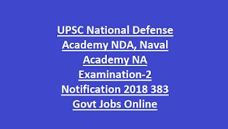UPSC National Defense Academy NDA, Naval Academy NA Examination-2 Notification 2018 383 Govt Jobs Online