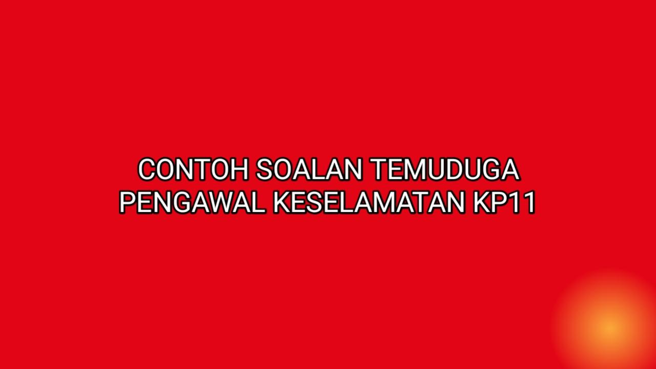 Contoh Soalan Temuduga Pengawal Keselamatan KP11 2021