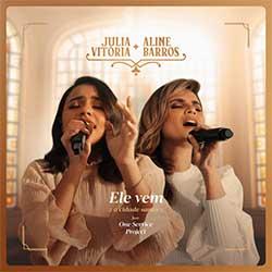 Baixar Música Gospel Ele Vem (Ao Vivo) - Julia Vitoria e Aline Barros Mp3