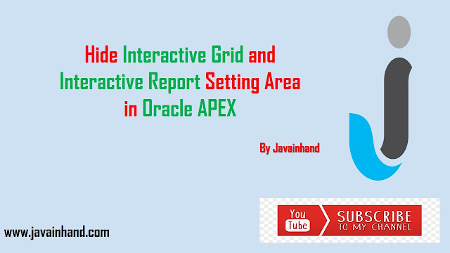 Oracle APEX Tutorial - Hide Interactive Grid And Interactive Report Setting Area in Oracle Apex