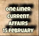 One Liner Current Affairs 15 February