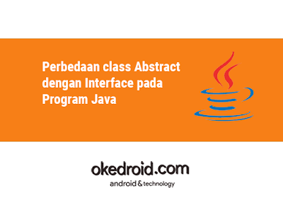Persamaan Perbandingan Perbedaan Contoh Program class Abstract dengan Interface pada Program Java