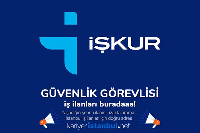 İşkur İstanbul güvenlik görevlisi alımı ile ilgili en güncel ilanlar kariyeristanbul.net'te!