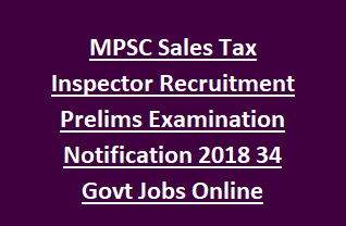 MPSC Sales Tax Inspector Recruitment Prelims Examination Notification 2018 34 Govt Jobs Online