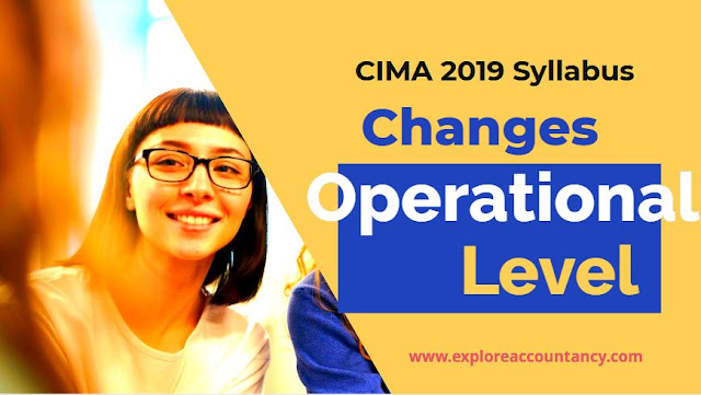 CIMA 2019 syllabus Key Changes for Operational level
