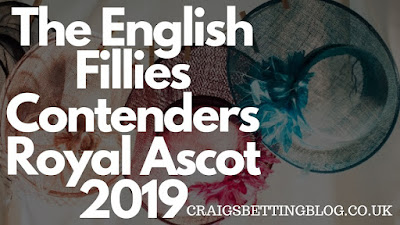The English Fillies Contenders Royal Ascot 2019 (Plus The Saturday Trixie)