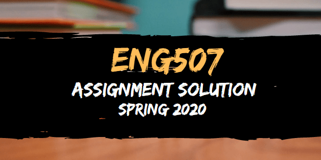 ENG507 Assignment Solution Spring 2020