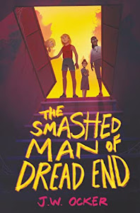 The Smashed Man of Dread End by J.W. Ocker
