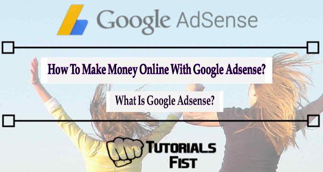What Is Google Adsense? And How To Make Money Online With Google Adsense?
