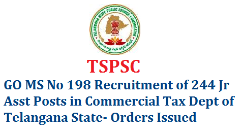 GO MS No 198 Recruitment of 244 Jr Asst Posts in Commercial Tax Dept of Telangana Public Services – Revenue Department - Recruitment – Filling of (244) Two Hundred and Forty Four vacant Posts of Junior Assistants, in Commercial Tax Department, Telangana, Hyderabad,go-ms-no-198-tspsc-recruitment-of-244-junior-r-assistant-posts-commercial-tax-department-telangana-state-state  through the Telangana State Public Service Commission, Hyderabad – Orders – Issued.
