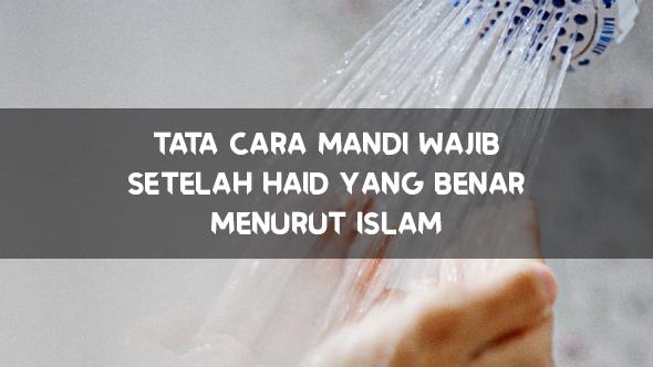 Tata Cara Mandi Wajib Setelah Haid Yang Benar Menurut Islam | Freedomsiana