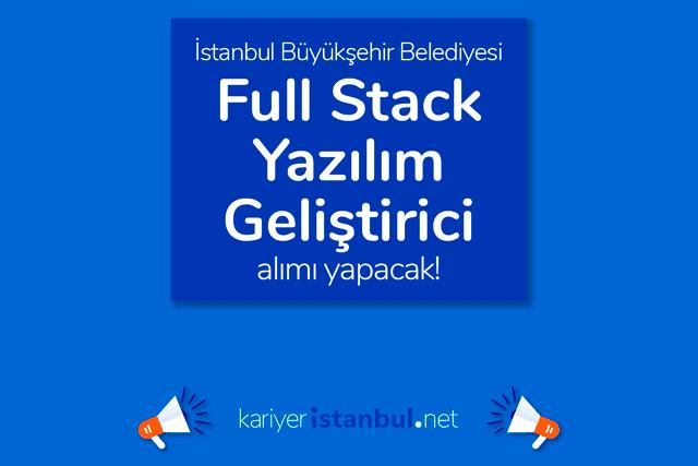 İstanbul Büyükşehir Belediyesi Fullstack Yazılım Geliştirici alımı yapacak. Adaylarda aranan nitelikler neler? Detaylar kariyeristanbul.net'te!