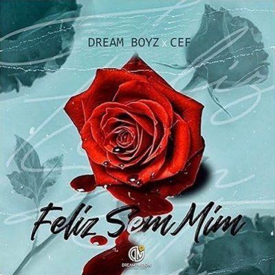 DREAM BOYZ FEAT. CEF TANZY - FELIZ SEM MIM (2019) [BAIXAR]