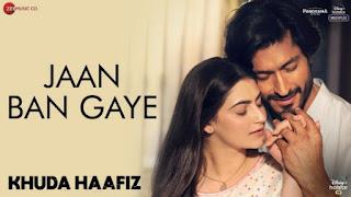 Jaan Ban Gaye Lyrics Khuda Haafiz | Mithoon x Vishal Mishra x Asees Kaur