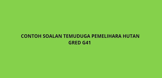 Contoh Soalan Temuduga Pemelihara Hutan Gred G41 (2021)