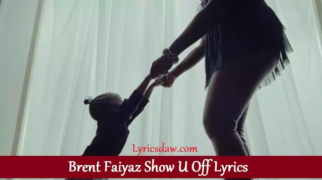 Brent Faiyaz Show U Off Lyrics