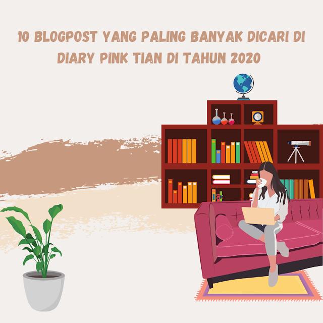 10 Blogpost Yang Paling Banyak dicari di Diary Pink Tian di Tahun 2020