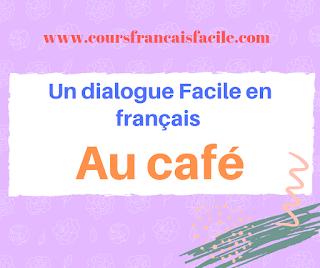 Un dialogue Facile en français - au café