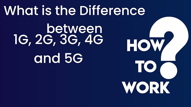 What are the difference between 1G 2G 3G 4G and 5G ?