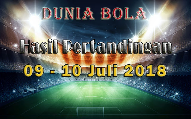 Hasil Pertandingan Sepak Bola Tanggal 09 - 10 Juli 2018