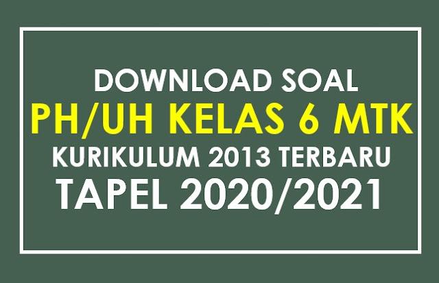 Download Soal Ulangan Harian (UH) Matematika Kelas 6 K13 Tapel 2020/2021
