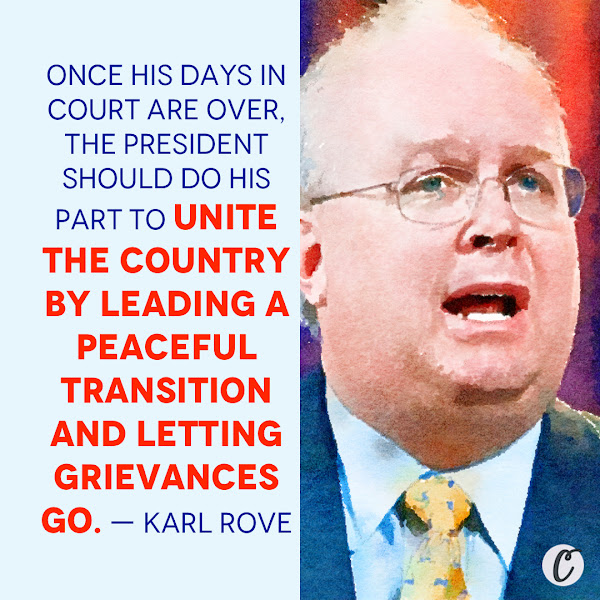 Once his days in court are over, the president should do his part to unite the country by leading a peaceful transition and letting grievances go. — Karl Rove, longtime GOP operative