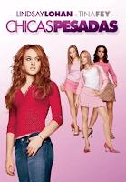 Chicas Pesadas / Chicas Malas / Mean Girls
