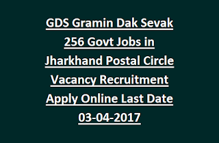 GDS Gramin Dak Sevak 256 Govt Jobs in Jharkhand Post Offices, Postal Circle Vacancy Recruitment Notification Apply Online 2017