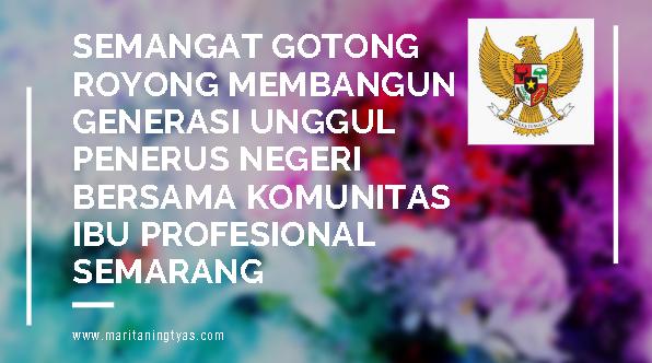 Semangat Gotong Royong Membangun Generasi Unggul Penerus Negeri bersama Komunitas Ibu Profesional Semarang