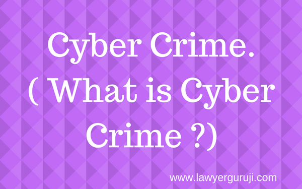 Cyber Crime. ( What is Cyber Crime ?).