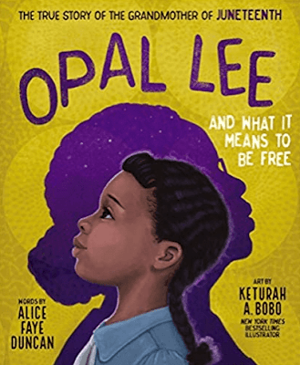 Opal Lee and What It Means to Be Free: The True Story of the Grandmother of Juneteenth by Alice Faye Duncan