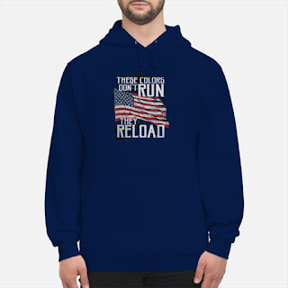 These Colors Don't Run They Reload Gun Lover Shirt 6